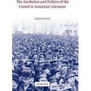 The Aesthetics and Politics of the Crowd in American Literature by Mary Esteve