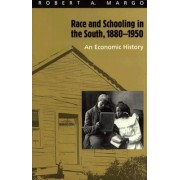 Race and Schooling in the South, 1880-1950 by Robert A. Margo