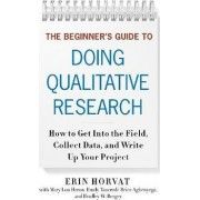 The Beginner's Guide to Doing Qualitative Research by Erin Horvat