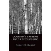 Cognitive Systems and the Extended Mind by Robert D. Rupert