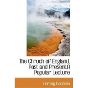 The Chruch of England, Past and Present.a Popular Lecture by Harvey Goodwin