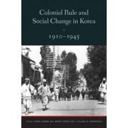 Colonial Rule and Social Change in Korea, 1910-1945 by Hong Yung Lee