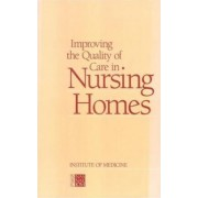 Improving the Quality of Care in Nursing Homes by Committee on Nursing Home Regulation