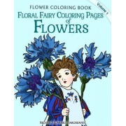 Floral Fairy Coloring Pages of Flowers - Flower Coloring Pages by Richard Edward Hargreaves
