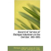 Record of Service of Michigan Volunteers in the Civil War, 1861-1865 by Michigan Adjutant-General's Dept