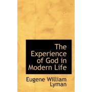 The Experience of God in Modern Life by Eugene William Lyman