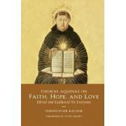 Thomas Aquinas on Faith, Hope, and Love by Saint Thomas Aquinas