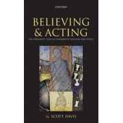 Believing and Acting by G. Scott Davis