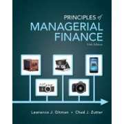 Principles of Managerial Finance, Student Value Edition by Lawrence J Gitman