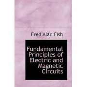 Fundamental Principles of Electric and Magnetic Circuits by Fred Alan Fish