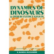 Dynamics of Dinosaurs by R.McNeill Alexander