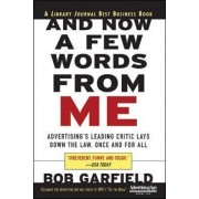 And Now a Few Words From Me: Advertising's Leading Critic Lays Down the Law, Once and For All by Bob Garfield