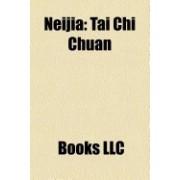 Neijia: Tai Chi Chuan, Chen-Style Tai Chi Chuan, Xingyiquan, Wudang Chuan, Yang-Style Tai Chi Chuan, Yin Style Baguazhang
