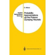 Probability Approximations via the Poisson Clumping Heuristic by David Aldous