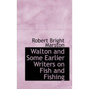 Walton and Some Earlier Writers on Fish and Fishing by Robert Bright Marston