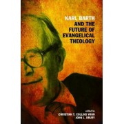 Karl Barth and the Future of Evangelical Theology by Christian T Collins Winn