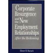 Corporate Resurgence and the New Employment Relationships After the Reckoning by Elmer H. Burack
