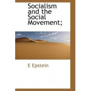 Socialism and the Social Movement; by E Epstein