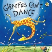 Giraffes Can't Dance: Board Book by Giles Andreae