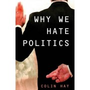 Why We Hate Politics by Colin Hay