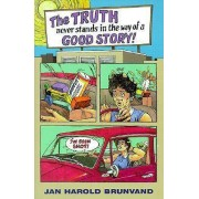 The Truth Never Stands in Way of a Good Story by Jan Harold Brunvand