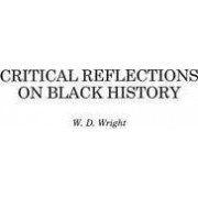 Critical Reflections on Black History by William D. Wright
