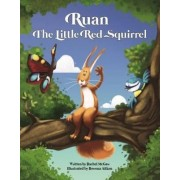 Ruan the Little Red Squirrel by Rachel McGaw