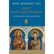 Holy Men and Women from the Middle Ages and Beyond by Pope Benedict