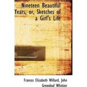 Nineteen Beautiful Years, Or, Sketches of a Girl's Life by Frances Elizabeth Willard