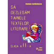 Sa dezlegam tainele textelor literare. Auxiliar pentru toate manualele alternative. Clasa a II-a R.