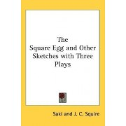 The Square Egg and Other Sketches with Three Plays by Saki