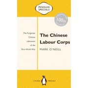 The Chinese Labour Corps: The Forgotten Chinese Labourers of the First World War