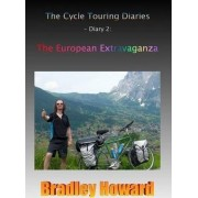 The Cycle Touring Diaries - Diary 2: The European Extravaganza by Bradley Howard