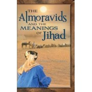 The Almoravids and the Meanings of Jihad by Ronald A. Messier