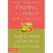 Finding a Church You Can Love and Loving the Church You've Found by Kevin Harney