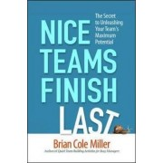 Nice Teams Finish Last: The Secret to Unleashing Your Team's Maximum Potential by Brian Cole Miller