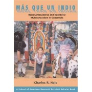Mas Que Un Indio (more Than an Indian) by Charles R. Hale