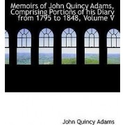 Memoirs of John Quincy Adams, Comprising Portions of His Diary from 1795 to 1848, Volume V by John Quincy Adams