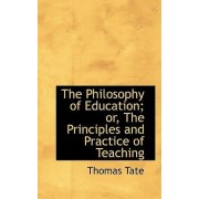The Philosophy of Education; Or, the Principles and Practice of Teaching by Thomas Tate