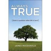 Always True by Dr James MacDonald
