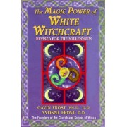 Magic Power of White Witchcraft by Gavin Frost
