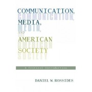 Communication, Media, and American Society by Daniel W. Rossides