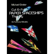 Cut and Fold Paper Spaceships That Fly by Michael Grater
