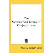 The Genesis and Ethics of Conjugal Love by Andrew Jackson Davis