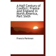A Half Century of Conflict by Jr. Francis Parkman