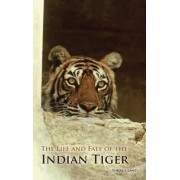 The Life and Fate of the Indian Tiger by Tobias J. Lanz