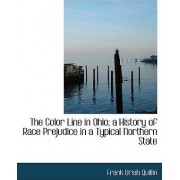 The Color Line in Ohio; A History of Race Prejudice in a Typical Northern State by Frank Uriah Quillin