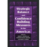 Strategic Balance and Confidence Building Measures in the Americas by Joseph S. Tulchin