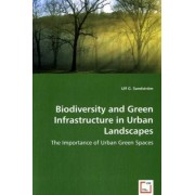 Biodiversity and Green Infrastructure in Urban Landscapes by Ulf G Sandstrom