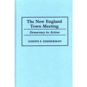 The New England Town Meeting by Joseph F. Zimmerman